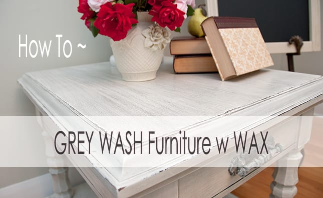 How To Grey Wash Furniture With Wax Salvaged Inspirations