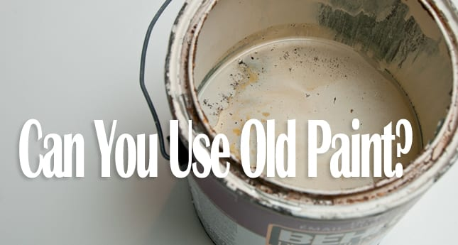 I Asked M-M-M – Can You Use Old Paint?