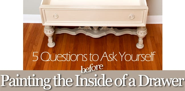 To Paint or Not To Paint the Inside of Drawers – 5 Questions To Ask Yourself