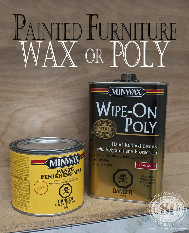 Wax or Poly - Minwax for Painted Furniture - Painted Furniture ~ Should I Wax Or Poly? - Salvaged Inspirations