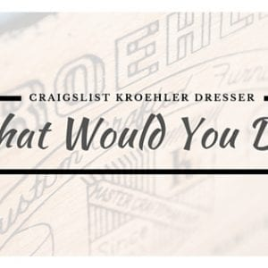 Craigslist Kroehler dresser What Would You Do