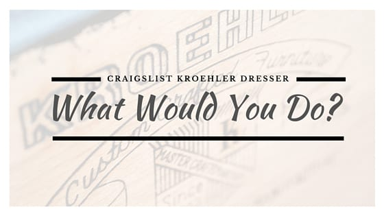 Kroehler Dresser – What Would You Do?